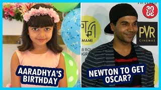 Abhishek Wishes Aaradhya On Her 6th Birthday | Rajkummar Hopeful For 'Newton' Getting The Oscar Home - ZOOMDEKHO