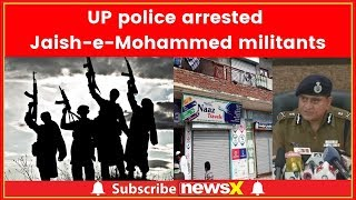 UP police arrested 2 Jaish-e-Mohammed militants from Saharanpur - NEWSXLIVE