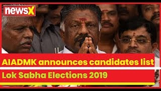 Lok Sabha Elections 2019 Tamil Nadu: AIADMK announces candidates list, constituencies to be released - NEWSXLIVE