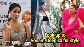 Look up to Sonam & Deepika for style: Hina Khan - IANSINDIA