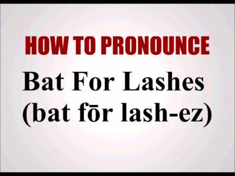How To Pronounce Bat For Lashes