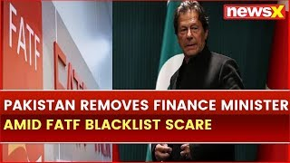 Pakistan Removes Finance Minister amid FATF Blacklist Scare; Terror Funding - NEWSXLIVE