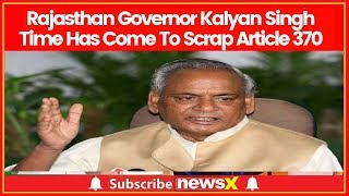 Rajasthan Governor Kalyan Singh: Time has come to scrap Article 370 - NEWSXLIVE