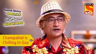 Your Favorite Character | Champaklal Is Chilling In Goa | Taarak Mehta Ka Ooltah Chashmah - SABTV