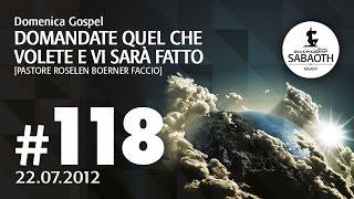 Domenica Gospel - 22 Luglio 2012 - Domandate quel che volete e vi sarà fatto - Pastore Roselen Facci