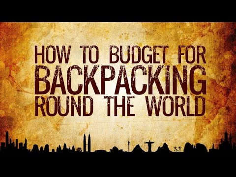 How to Budget for Backpacking Round the World