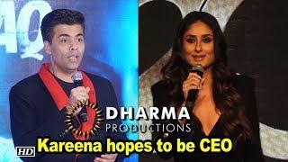 Kareena hopes to be CEO of Karan's Dharma Productions - IANSLIVE