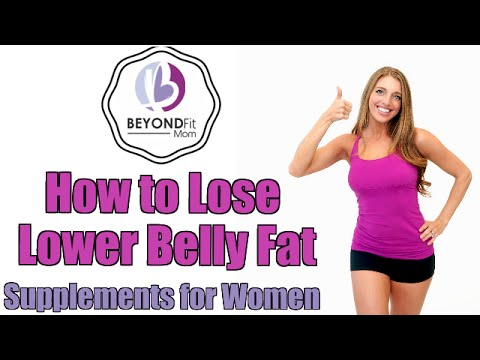 How to lose lower belly fat.  Supplements for Women.