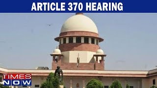 J&K: SC hearing on Article 370 adjourned, Centre cites sensitive situation in the State - TIMESNOWONLINE