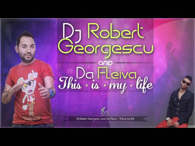 Dj. Robert Georgescu & Da Fleiva - This is my life (Official New Single)