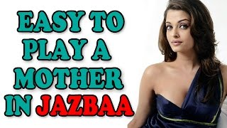 Aishwarya Rai Bachchan says it was easy to play a mother in her Film 'Jazbaa'   Bollywood News