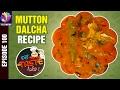 Mutton Dalcha Recipe | Caramel Custard | Bhale Taste Guru | Episode 100 | T Grill Special