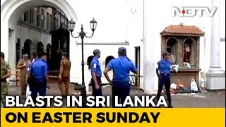 Over 150 Dead, 300 Injured In Multiple Blasts In Sri Lanka's Churches, Hotels - NDTV