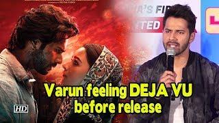 Varun Dhawan feeling DEJA VU before 'Kalank's' release - BOLLYWOODCOUNTRY