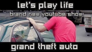 Grand Theft Auto - Let's Play Life!