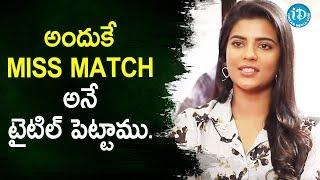 Reason Behind The Title 'Miss Match' - Aishwarya Rajesh | Talking Movies With iDream - IDREAMMOVIES