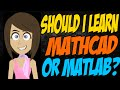 Should I Learn Mathcad or Matlab?