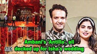 Ambani's 'Antilla', all decked up for daughter Isha's wedding - IANSLIVE