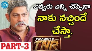 Actor Jagapathi Babu Exclusive Interview - Part #3 || Frankly With TNR - IDREAMMOVIES