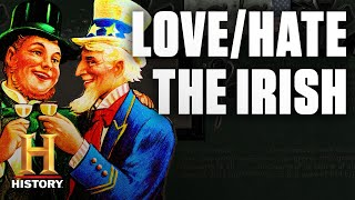 Why America Loves/Hated the Irish | History - HISTORYCHANNEL