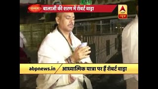 "Robert Vadra offers prayer at Tirumala temple, attacks Modi govt saying ""people want chang - ABPNEWSTV"