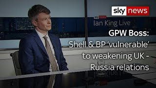 Managing director of GPW warns Shell and BP are 'vulnerable' to weakening UK-Russia ties - SKYNEWS