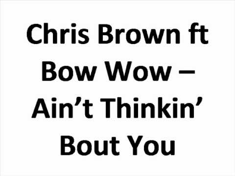 Chris Brown ft Bow Wow Ain t Thinkin Bout You