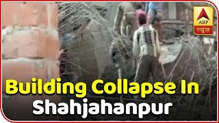 Super 9: 3 killed, 17 injured in Shahjahanpur building collapse - ABPNEWSTV