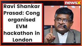Law Minister Ravi Shankar Prasad; Cong organised EVM hackathon in London - NEWSXLIVE