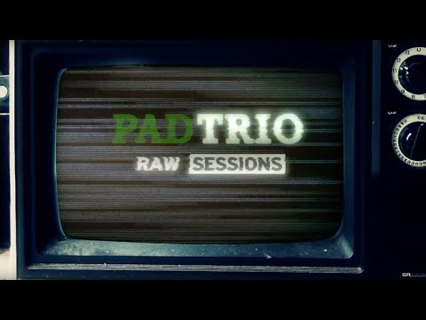 PAD TRIO /// RAW SESSIONS
