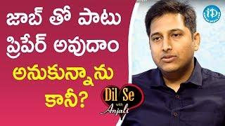 జాబ్ తో పాటు ప్రిపేర్ అవుదాం అనుకున్నాను కానీ? -  Chandrakanth || Dil Se With Anjali - IDREAMMOVIES