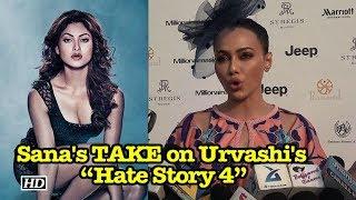 "Sana Khan's TAKE on Urvashi Rautela's ""Hate Story 4"" - IANSINDIA"