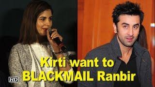 Kirti Kulhari want to BLACKMAIL Ranbir Kapoor - IANSLIVE