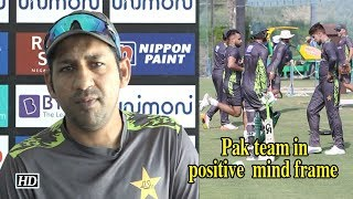 Asia Cup 2018 | India Vs Pakistan | Pak team in  positive frame of mind - IANSINDIA