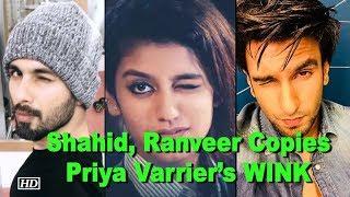 Shahid, Ranveer Copies Priya Varrier's WINK – Who Looks Best - BOLLYWOODCOUNTRY