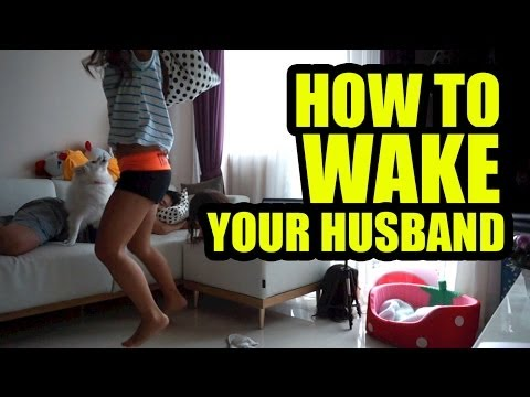 HOW TO WAKE YOUR HUSBAND UP!
