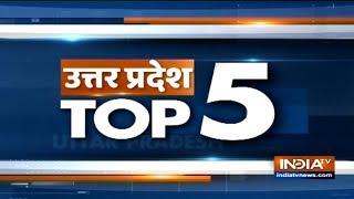 Uttar Pradesh Top 5 | January 17, 2019 - INDIATV
