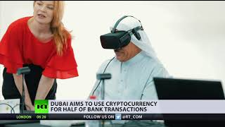 Half of Dubai's bank transactions will be conducted using block-chain technology by 2021 - RUSSIATODAY