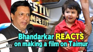 Bhandarkar REACTS on making a film on Kareena's son Taimur - IANSINDIA