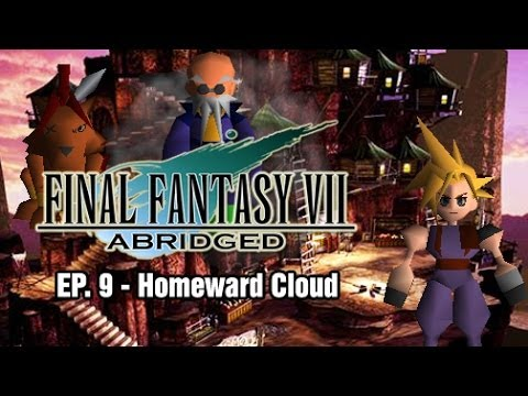 Final Fantasy VII: Abridged - Episode 9 - Homeward Cloud