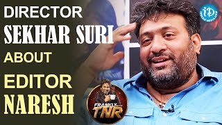 Director Sekhar Suri About Editor Naresh || Frankly With TNR || Talking Movies With iDream - IDREAMMOVIES