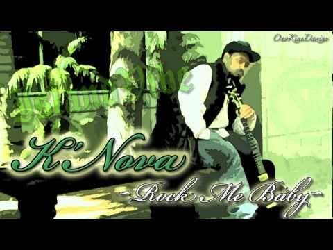 K'Nova - Rock Me Baby ~~~ISLAND VIBE~~~