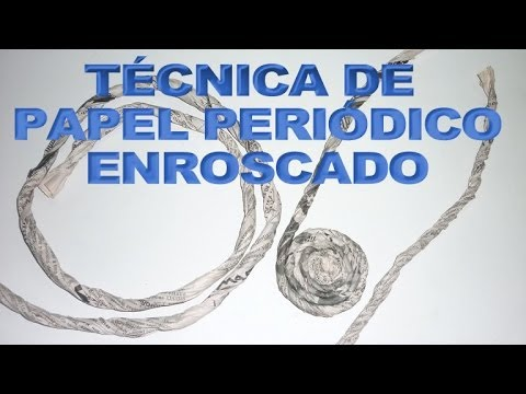 TÉCNICA DE PAPEL PERIÓDICO ENROSCADO (TECHNICAL , NEWSPAPER SCREWED)
