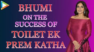 Ecstatic Bhumi Pednekar's Exclusive Interview On Toilet Ek Prem Katha Success - HUNGAMA