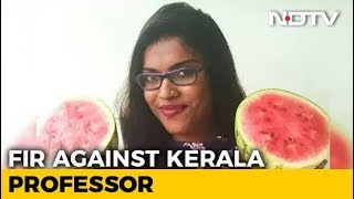 Case Filed Against Kerala Professor Who Provoked Watermelon Protests - NDTV