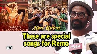 'Tabah Ho Gaye' & 'Aira Gaira' is special: Remo - BOLLYWOODCOUNTRY