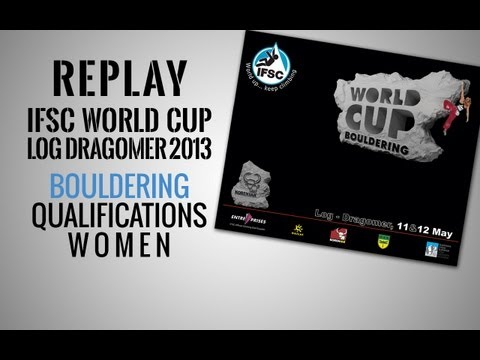 IFSC Climbing World Cup Log Dragomer 2013 - Bouldering - Replay Qualifications Women