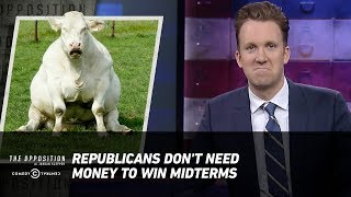 Republicans Don't Need Money to Win Midterms - The Opposition w/ Jordan Klepper - COMEDYCENTRAL