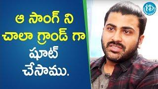 ఆ సాంగ్ ని చాలా గ్రాండ్ గా షూట్ చేసాము - Actor Sharwanand || Talking Movies With iDream - IDREAMMOVIES