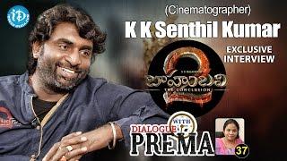 Baahubali 2 Cinematographer K K Senthil Kumar Interview | Dialogue With Prema #37 - IDREAMMOVIES